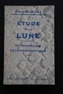 Abbé Th. MOREUX ETUDE DE LA LUNE Avec DICTIONNAIRE Sélénographique Gaston Doin & Cie 1927 Astronomie Téléscope Satellite - Astronomie
