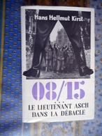 KIRST (Hans Hellmut).- 08/15. III. Le Lieutenant Asch Dans La Débâcle. Traduit Par Eugène Bestaux. 1955 - Bücher