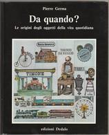 DA QUANDO? LE ORIGINI DEGLI OGGETTI DELLA VITA QUOTIDIANA. - Livres, BD, Revues