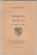 PLOMBIERES AU MOYEN AGE -   SON CHATEAU Et SES AVOUES.. AVANT PROPOS De Marc CHARDOT  1973 Par BERGER - LEVRAULT - Biographies & Mémoirs