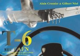 North American T-6 Texan / Harvard Sur L'AFN - Alain Crosnier, Gilbert Neël - (ebook Aviation Militaire Algérie ) - Libros, Revistas, Cómics