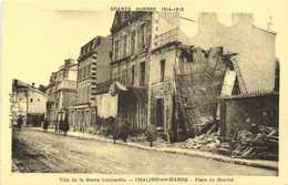GRANDE GUERRE 1914 1918  CHALONS Sur MARNE Bombardé Place Du Marché  RV - Châlons-sur-Marne