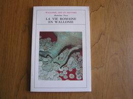 LA VIE ROMAINE EN WALLONIE Fouss Wallonie Art & Histoire Régionalisme Histoire Gallo Romaine Archéologie Gaule Belgique - Belgio