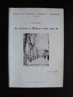 Morselli Alfonso La Ferrovia A Modena Cento Anni Fa 1959 CCIA Modena Tip.Bassi - Old Paper