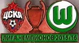"Badge Pin: UEFA Champions League 2015-16 CSKA Moskva Russia - "" VfL Wolfsburg "" Germany - Football"