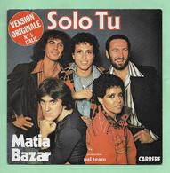 Disque Vinyle 45 Tours :  MATIA  BAZAR :  SOLO TU..Scan D : Voir 2 Scans - Vinyles