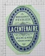 ETIQUETTE  BRASSERIE FEVRIER MOMIGNIES LA CENTENAIRE -2 - Beer
