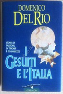 Domenico Del Rio - I Gesuiti E L'Italia - Corbaccio 1996 - 1^ Edizione - Books, Magazines, Comics