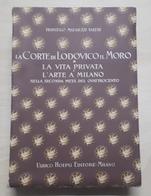 F. M. Valeri - La Corte Di Lodovico Il Moro - Vita E Arte A Milano - 2^ Ed. 1929 - Books, Magazines, Comics
