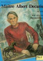 Maitre Albert Decaris : Sa Vie Son Oeuvre Philatelique Par Bernard Gontier - Literatuur