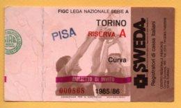 Biglietto Ingresso Stadio Torino-Pisa Riserva A - 1985-86 - Biglietti D'ingresso