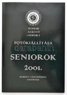 2001 Magyar Fotóművészek Szövetsége Seniorok Alkotó Csoport Kiállítása. Dedikált Katalógus. - Documentos Antiguos