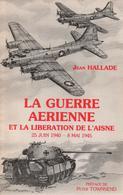 J. HALLADE LA GUERRE AERIENNE ET LA LIBERATION DE L AISNE 1940 1945 - 1939-45