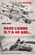 J. HALLADE  DANS L AISNE IL Y A 40 ANS GUERRE 1939 1945 - 1939-45