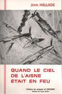 J. HALLADE  QUAND LE CIEL DE L AISNE ETAIT EN FEU GUERRE AERIENNE - 1939-45