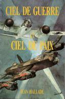 J. HALLADE  CIEL DE GUERRE ET CIEL DE PAIX  AVIATION MILITAIRE - 1939-45