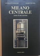 G. Angeleri, C. Columba - Milano Centrale, Storia Di Una Stazione - 1^ Ed. 1985 - Livres, BD, Revues