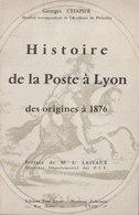 Lyon - Histoire De La Poste à Lyon Des Origines à 1876 Par G. Chapier - Filatelie En Postgeschiedenis
