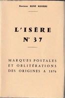 Isère - Marques Postales Et Oblitérations Des Origines à 1876 Par R. Rivière - Philately And Postal History