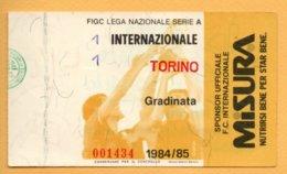 Biglietto Ingresso Stadio Internazionale-Torino 1984/85 - Tickets - Vouchers