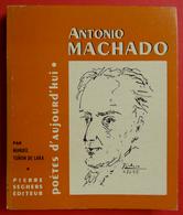 1966 Antonio Machado Poètes D'aujourd'hui Par Tunon De Lara édit Seghers Mort En Exil à Collioure 66 - Autres