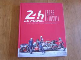 24H LE MANS Hors Circuit France Sport Automobile Auto Voiture Team Commissaire Mécaniciens Bénévoles Paddock Pilote - Auto