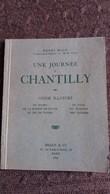 LIVRE DE 47 PAGES 1938 UNE JOURNEE A CHANTILLY HENRI MALO ED BRAUN  FORMAT 12 PAR 15.5 CM  ETAT ASSEZ BON - Tourisme
