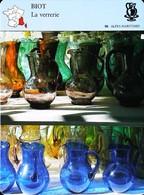 BIOT - La Verrerie - Photo Pièces D'atelier 1989 - FICHE GEOGRAPHIQUE - Ed. Larousse-Laffont - Glass & Crystal