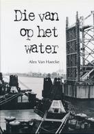 DIE VAN OP HET WATER - Alex Van Haecke - History