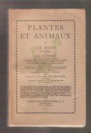 Abel DUFRANE & Maurice BOURGUEIL - PLANTES ET ANIMAUX - I. LE BOIS - Union Des Imprimeries, Frameries, 1941 - Sciences