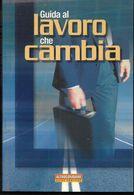 GUIDE PRATICHE ALTROCONSUMO - GUIDA AL LAVORO CHE CAMBIA - EDIZ. 2003 - PAG. 254 - FORMATO 16X24 - USATO COME NUOVO - Diritto Ed Economia