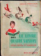 Ernest Pérochon - Le Livre Des Quatre Saisons - Librairie Delagrave - ( 1960 ) . - Libros, Revistas, Cómics