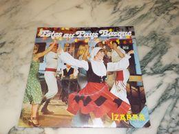 45 TOURS   FETES AU PAYS BASQUE IZARRA - Vinyl Records