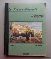 Cahier D'écolier LA FRANCE COLONIALE - L'ALGERIE-  Manuscrit Octobre 1925/ Mai 1926 - Old Paper