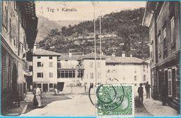KANAL OB SOCI - CANALE D'ISONZO ... Trg V Kanalu ( Slovenia ) * Travelled 1910's * K.u.K. * By: V. Stein, Trieste - Slovénie