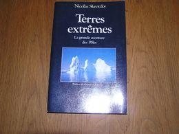 TERRES EXTREMES La Grande Aventure Des Pôles Exploration Antarctique Pôle Sud Adélie Charcot Amundsen Victor Explorateur - Nature