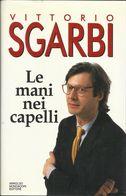 VITTORIO SGARBI - Le Mani Nei Capelli. - Arts, Antiquity