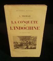 ( Annam Tonkin Cochinchine ) LA CONQUÊTE DE L'INDOCHINE Par Auguste THOMAZI 1934 PAYOT - Geschiedenis