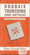"Plan Guide ""Roubaix Tourcoing Croix Wattrelos"" De 1980 - Editions Plans Guides Blay - Maps/Atlas"
