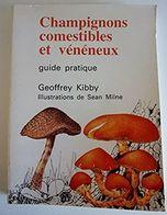 Champignons Comestibles Et Vénéneux - Geoffrey Kibby 1981 - Nature