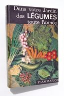 Dans Votre Jardin Des Légumes Toute L'année - Pierre Chaumier (Flammarion 1964) - Nature