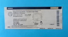 HUNGARY V CROATIA - 2016 Internat. Friendly Football Match Ticket * Soccer Fussball Calcio Foot Futbol Futebol - Tickets D'entrée