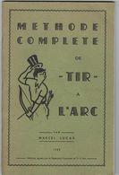 Livre Methode Complete De Tie A L'arc  Par Marcel Lucas Annee 1960 Avec 76 Pages - Sport