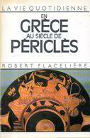 La Vie Quotidienne En Grèce Au Siècle De Périclès Par Flacelière (ISBN 2010059662) - Histoire