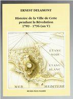 HISTOIRE DE LA VILLE DE CETTE PENDANT LA REVOLUTION 1789 1796 ERNEST DELAMONT REEDITION DE L EDITION DE 1887 SETE - Languedoc-Roussillon