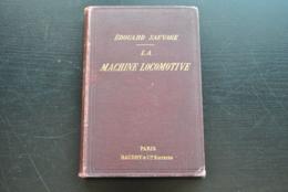 Edouard SAUVAGE La Machine Locomotive Manuel Pratique à L'usage Des Mécaniciens Et Des Chauffeurs 1894 Vapeur Chaudière - Chemin De Fer & Tramway