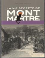 """"""""""" LA  VIE  SECRETE  DE  MONTMARTRE     """"""""  --  2013  --  Philippe  MELLOT  --  Comme  NEUF  ......... - Geschiedenis"""