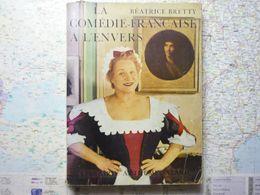 Béatrice Bretty La Comédie-Française à L'envers Edition Fayard 1957 Avec Autographe De L'auteur 2 Mai 1958 - Theatre