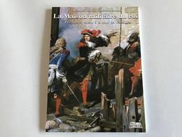 La Maison Militaire Du Roi - Prestige Et Valeur à La Cour De Versailles - Histoire