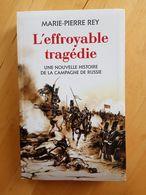 L'effroyable Tragédie Une Nouvelle Histoire De La Campagne De Russie - Marie-Pierre Rey - History